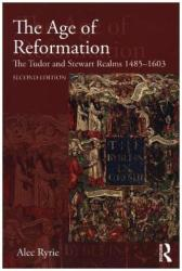 Age of Reformation - The Tudor and Stewart Realms 1485-1603 (ISBN: 9781138784642)