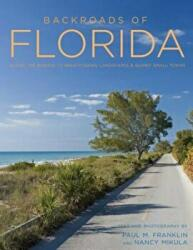 Backroads of Florida - Along the Byways to Breathtaking Landscapes and Quirky Small Towns (ISBN: 9780760350362)