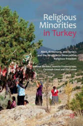Religious Minorities in Turkey - Alevi, Armenians, and Syriacs and the Struggle to Desecuritize Religious Freedom (ISBN: 9781137270252)