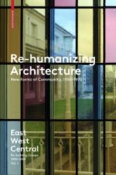 Re-Humanizing Architecture - New Forms of Community, 1950-1970 (ISBN: 9783035610154)