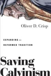 Saving Calvinism - Expanding the Reformed Tradition (ISBN: 9780830851751)