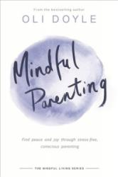 Mindful Parenting - Find Peace and Joy Through Stress-Free, Conscious Parenting (ISBN: 9781409167426)