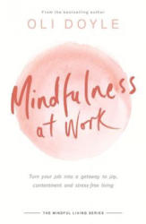 Mindfulness at Work - Turn Your Job into a Gateway to Joy, Contentment and Stress-Free Living (ISBN: 9781409167525)