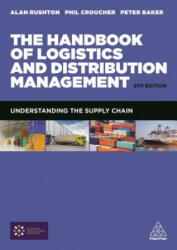 Handbook of Logistics and Distribution Management - Alan Rushton, Phil Croucher, Peter Baker (ISBN: 9780749476779)
