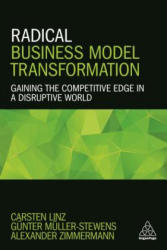 Radical Business Model Transformation - Gaining the Competitive Edge in a Disruptive World (ISBN: 9780749480455)