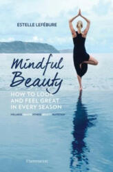 Mindful Beauty - Estelle Lefebure, Sylvie Lancrenon, Aline Gerard (ISBN: 9782080202796)