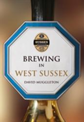 Brewing in West Sussex (ISBN: 9781445657257)
