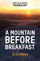 Mountain Before Breakfast - Alan Rowan (ISBN: 9781909430259)