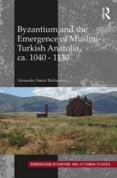 Byzantium and the Emergence of Muslim-Turkish Anatolia, CA. 1040-1130 (ISBN: 9781138229594)
