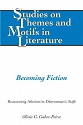 Becoming Fiction - Reassessing Atheism in Duerrenmatt's 'Stoffe' (ISBN: 9781433135262)