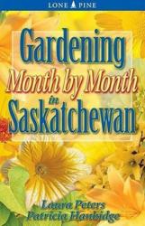 Gardening Month by Month in Saskatchewan (ISBN: 9781551053981)