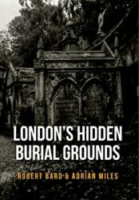 London's Hidden Burial Grounds (ISBN: 9781445661117)