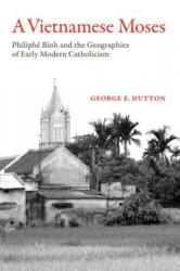 Vietnamese Moses - Philiphe Binh and the Geographies of Early Modern Catholicism (ISBN: 9780520293434)