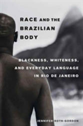 Race and the Brazilian Body - Blackness, Whiteness, and Everyday Language in Rio de Janeiro (ISBN: 9780520293809)