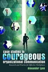 Case Studies in Courageous Organizational Communication - Research and Practice for Effective Workplaces (ISBN: 9781433131233)