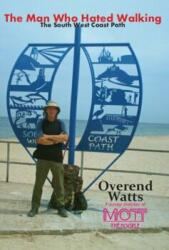 Man Who Hated Walking - The South West Coast Path (ISBN: 9781908724724)