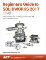 Beginner's Guide to SOLIDWORKS 2017 - Level I (Including unique access code) - Alejandro Reyes (ISBN: 9781630570637)