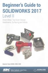 Beginner's Guide to SOLIDWORKS 2017 - Level II (Including unique access code) - Alejandro Reyes (ISBN: 9781630570644)