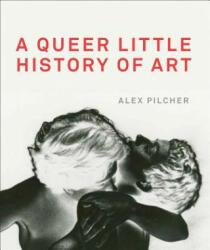 Queer Little History of Art - Alex Pilcher (ISBN: 9781849765039)