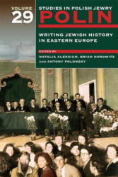 Polin: Studies in Polish Jewry Volume 29: Writing Jewish History in Eastern Europe (ISBN: 9781906764487)
