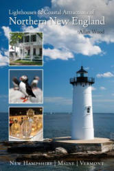 Lighthouses and Coastal Attractions of Northern New England - New Hampshire, Maine, and Vermont (ISBN: 9780764352355)