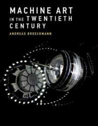 Machine Art in the Twentieth Century (ISBN: 9780262035064)