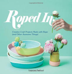 Roped in - Creative Craft Projects Made with Rope (ISBN: 9781741175257)