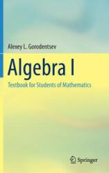 Algebra I - Textbook for Students of Mathematics (ISBN: 9783319452845)