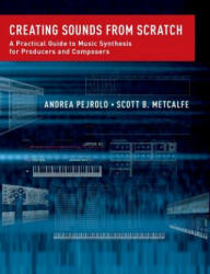 Creating Sounds from Scratch - Pejrolo, Andrea (Berklee School of Music and The New England Institute of Art, Boston, USA), Scott B. Metcalfe (ISBN: 9780199921898)