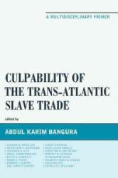 Culpability of the Trans-Atlantic Slave Trade - Abdul Karim Bangura (ISBN: 9780761868347)