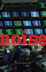 Noise - Living and Trading in Electronic Finance (ISBN: 9780226427485)