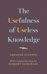 Usefulness of Useless Knowledge (ISBN: 9780691174761)