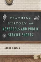 Teaching History with Newsreels and Public Service Shorts (ISBN: 9781442278448)