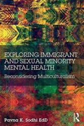 Exploring Immigrant and Sexual Minority Mental Health - Reconsidering Multiculturalism (ISBN: 9780415841870)