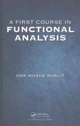 First Course in Functional Analysis - Shalit, Orr Moshe (ISBN: 9781498771610)