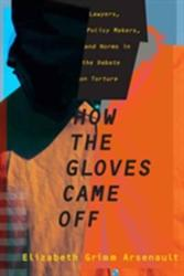 How the Gloves Came off - Lawyers, Policy Makers, and Norms in the Debate on Torture (ISBN: 9780231180788)