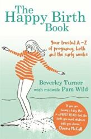 Happy Birth Book - Beverley Turner, Pam Wild (ISBN: 9780349412917)