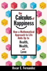 Calculus of Happiness - How a Mathematical Approach to Life Adds Up to Health, Wealth, and Love (ISBN: 9780691168630)