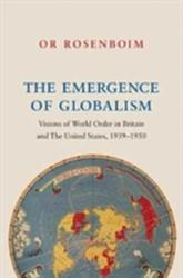 Emergence of Globalism - Visions of World Order in Britain and the United States, 1939-1950 (ISBN: 9780691168722)