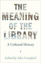 Meaning of the Library - A Cultural History (ISBN: 9780691175744)
