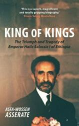 King of Kings - The Triumph and Tragedy of Emperor Haile Selassie I of Ethiopia (ISBN: 9781910376645)