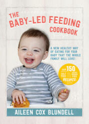 Baby-Led Feeding Cookbook - A New Healthy Way of Eating for Your Baby That the Whole Family Will Love! (ISBN: 9780717172634)