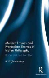 Modern Frames and Premodern Themes in Indian Philosophy - Border, Self, and the Other (ISBN: 9781138284081)