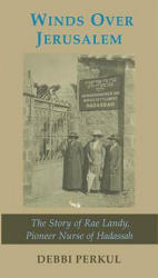 Winds Over Jerusalem - The Story of Rae Landy, Pioneer Nurse of Hadassah (ISBN: 9781910383421)