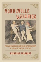 Vaudeville Melodies - Popular Musicians and Mass Entertainment in American Culture, 1870 1930 (ISBN: 9780226448695)
