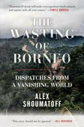 Wasting of Borneo - Dispatches from a Vanishing World (ISBN: 9780807078242)