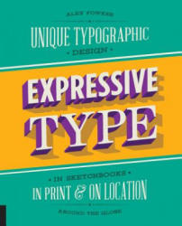 Expressive Type - Unique Typographic Design in Sketchbooks, in Print, and on Location Around the Globe (ISBN: 9781631592737)