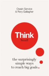 Think Small - The Surprisingly Simple Ways to Reach Big Goals (ISBN: 9781782436324)