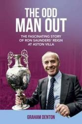 Odd Man Out - The Fascinating Story of Ron Saunders' Reign at Aston Villa (ISBN: 9781785312830)