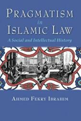 Pragmatism in Islamic Law - A Social and Intellectual History (ISBN: 9780815635178)